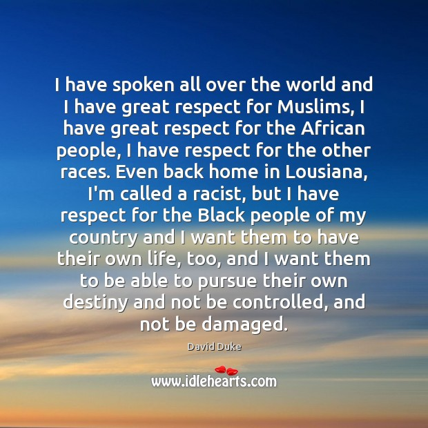 I have spoken all over the world and I have great respect David Duke Picture Quote