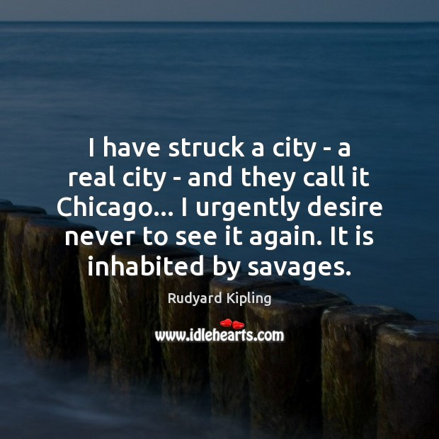 I have struck a city – a real city – and they Rudyard Kipling Picture Quote