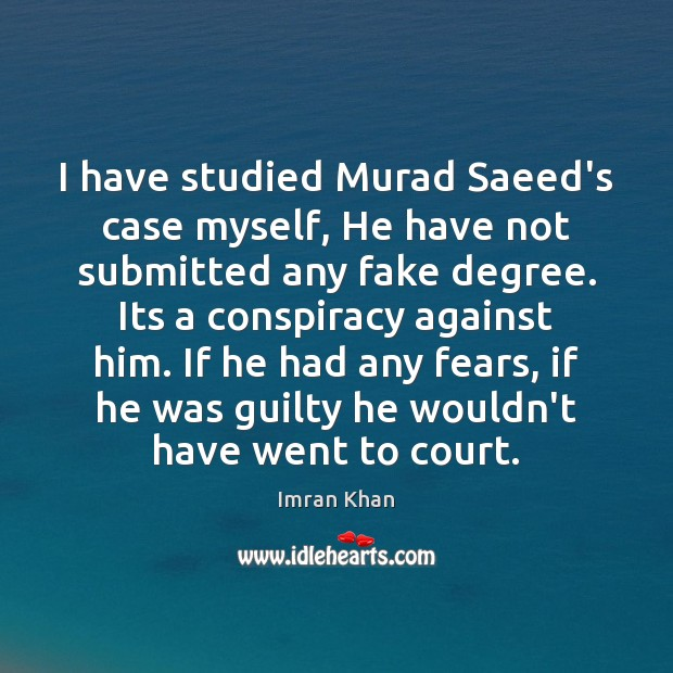I have studied Murad Saeed's case myself, He have not submitted any Imran Khan Picture Quote