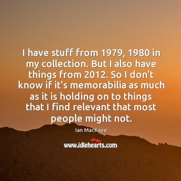 I have stuff from 1979, 1980 in my collection. But I also have things Image