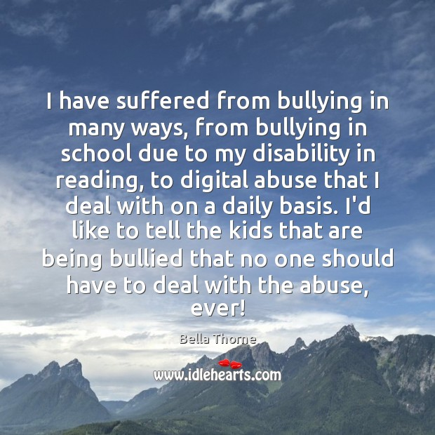 I have suffered from bullying in many ways, from bullying in school Image