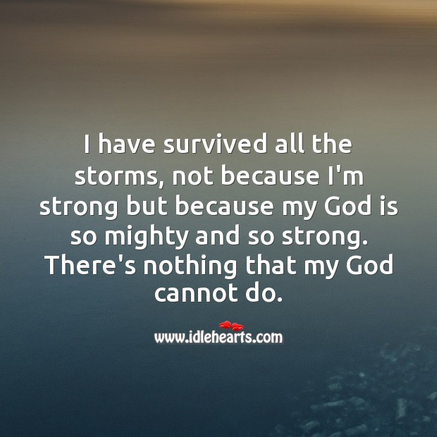I have survived all the storms, not because I'm strong but because of my God. God Quotes Image