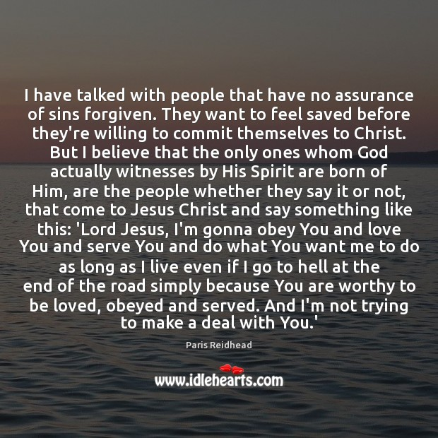 I have talked with people that have no assurance of sins forgiven. Paris Reidhead Picture Quote