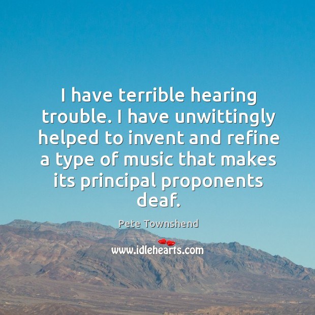 I have terrible hearing trouble. Image