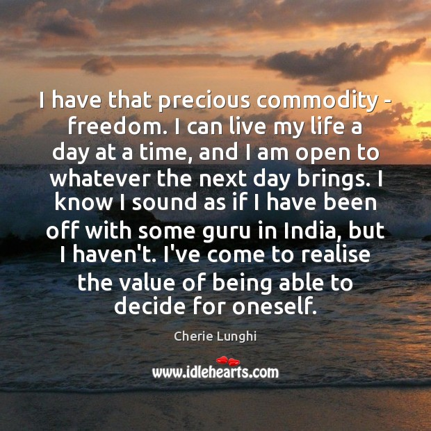I have that precious commodity – freedom. I can live my life Image
