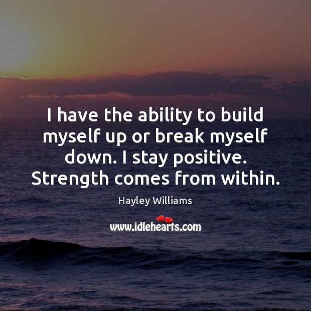 I have the ability to build myself up or break myself down. Stay Positive Quotes Image