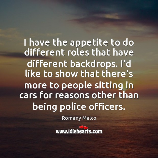 I have the appetite to do different roles that have different backdrops. Romany Malco Picture Quote