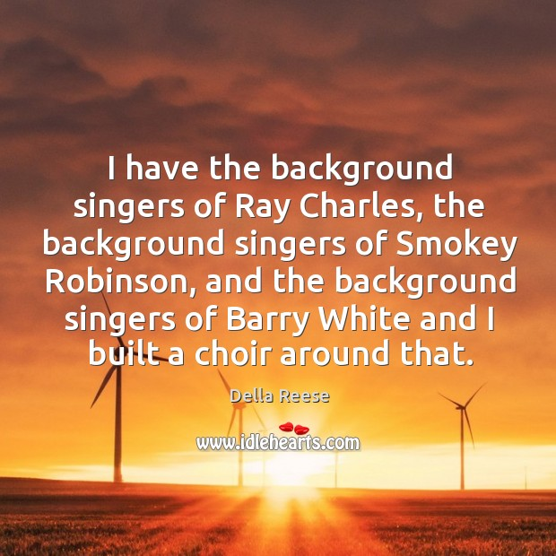 Image, I have the background singers of ray charles, the background singers of smokey robinson