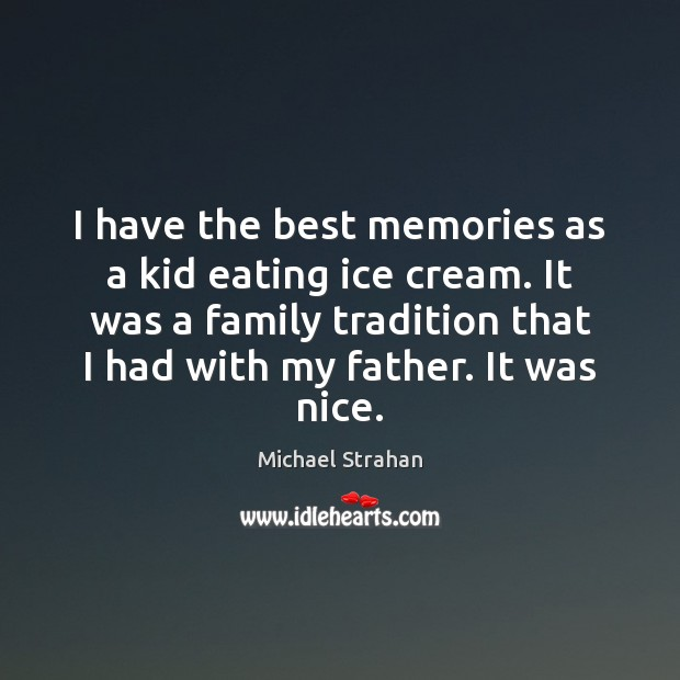 I have the best memories as a kid eating ice cream. It Michael Strahan Picture Quote
