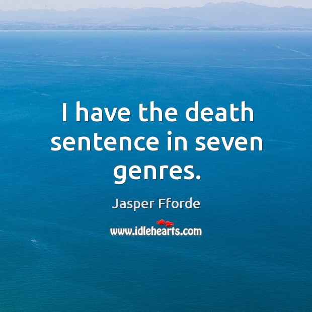 I have the death sentence in seven genres. Image