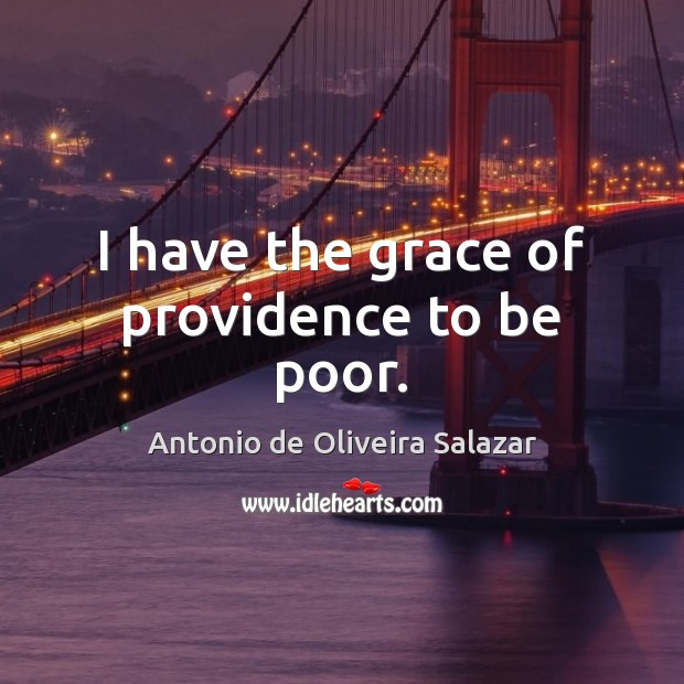 Image, I have the grace of providence to be poor.