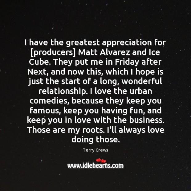 I have the greatest appreciation for [producers] Matt Alvarez and Ice Cube. Image