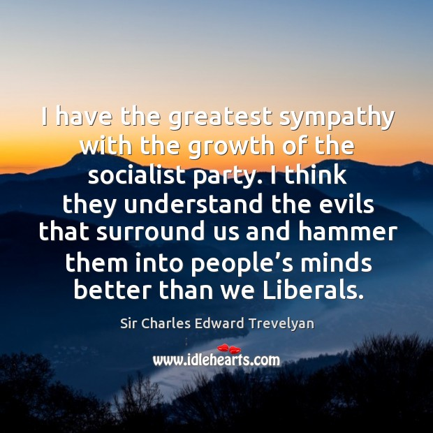 I have the greatest sympathy with the growth of the socialist party. Image