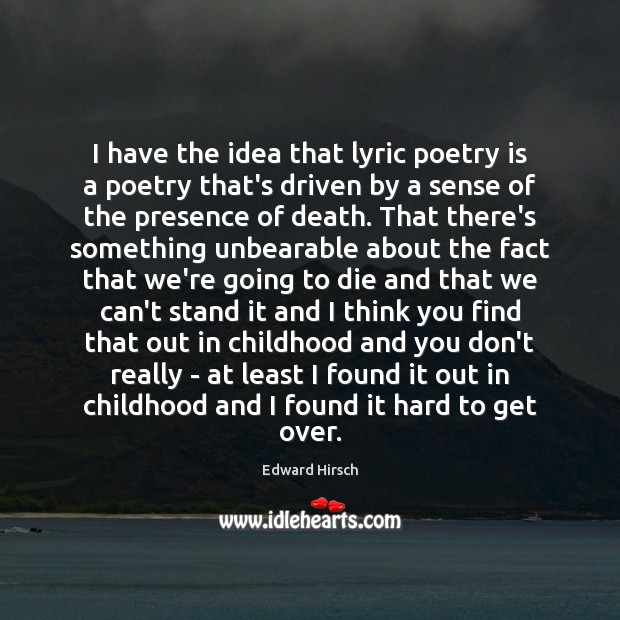 Image, I have the idea that lyric poetry is a poetry that's driven