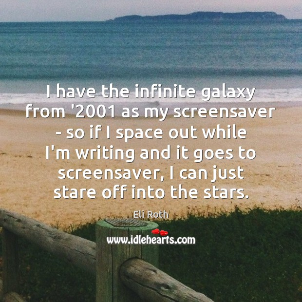 Image, I have the infinite galaxy from '2001 as my screensaver – so