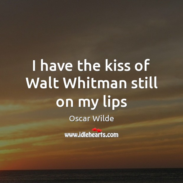 Image, I have the kiss of Walt Whitman still on my lips
