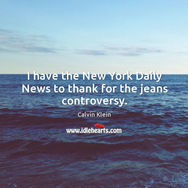 Image, I have the new york daily news to thank for the jeans controversy.