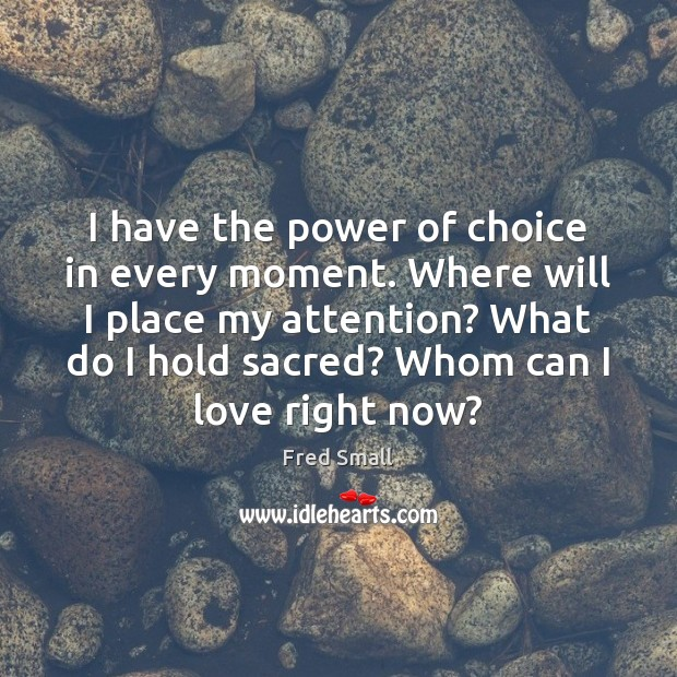 I have the power of choice in every moment. Where will I Image