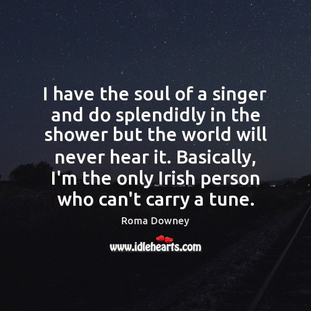 I have the soul of a singer and do splendidly in the Image
