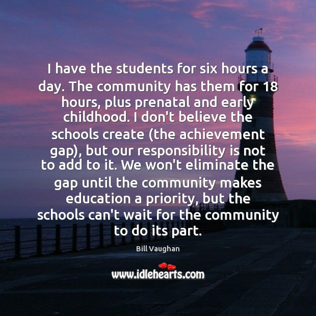 I have the students for six hours a day. The community has Responsibility Quotes Image