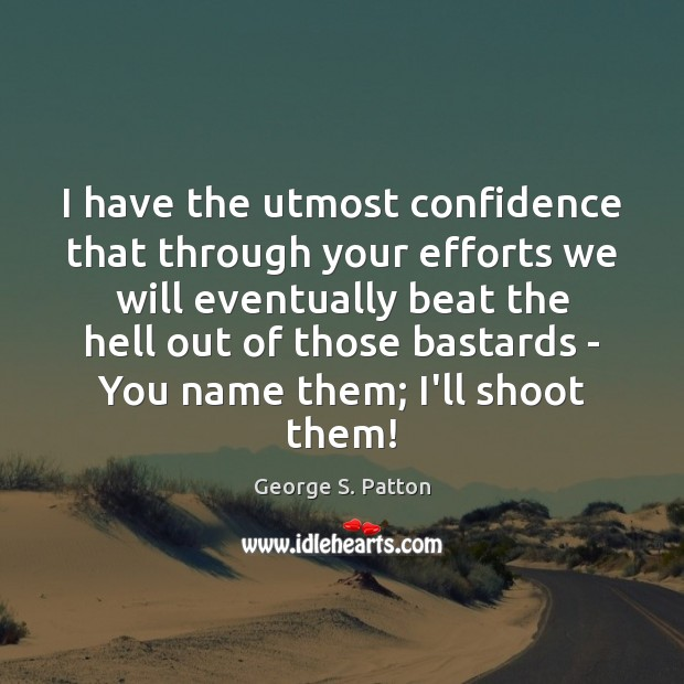 I have the utmost confidence that through your efforts we will eventually Confidence Quotes Image
