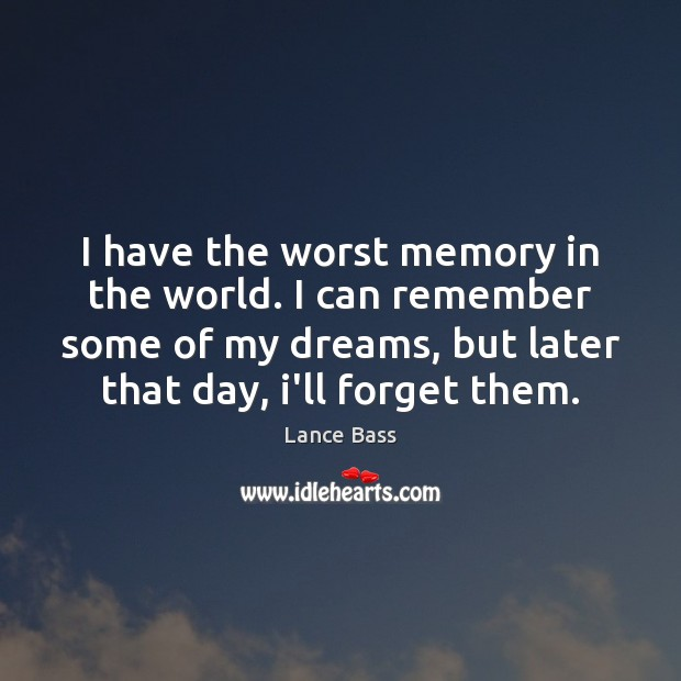 I have the worst memory in the world. I can remember some Lance Bass Picture Quote