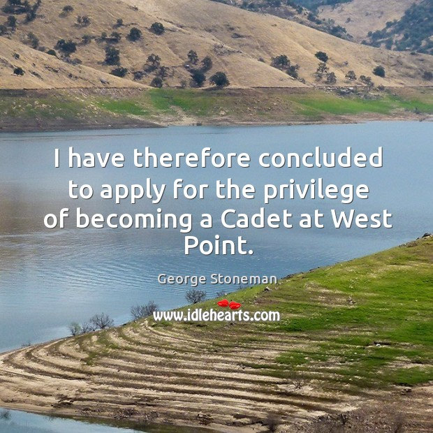 I have therefore concluded to apply for the privilege of becoming a cadet at west point. Image