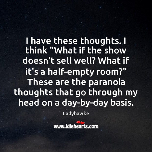 """Image, I have these thoughts. I think """"What if the show doesn't sell"""