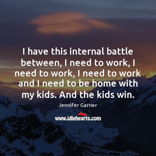 I have this internal battle between, I need to work, I need Image