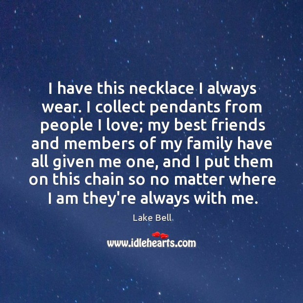 I have this necklace I always wear. I collect pendants from people Image