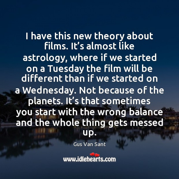 I have this new theory about films. It's almost like astrology, Image