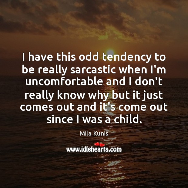 I have this odd tendency to be really sarcastic when I'm uncomfortable Sarcastic Quotes Image