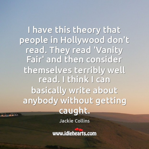 I have this theory that people in Hollywood don't read. They read Image