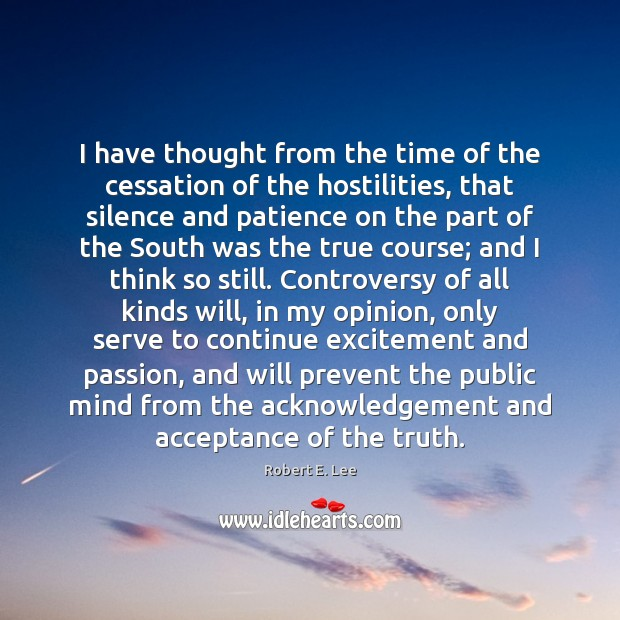 I have thought from the time of the cessation of the hostilities, Robert E. Lee Picture Quote