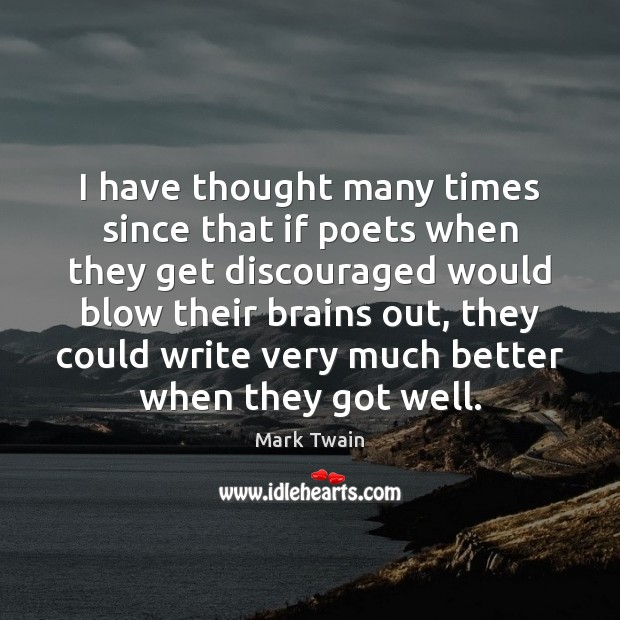 I have thought many times since that if poets when they get Image