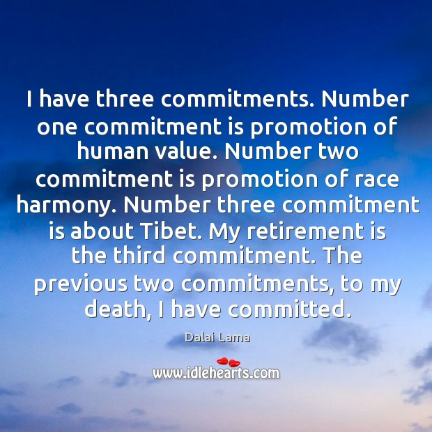 I have three commitments. Number one commitment is promotion of human value. Retirement Quotes Image