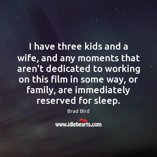 Image, I have three kids and a wife, and any moments that aren't
