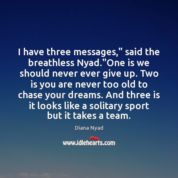 """I have three messages,"""" said the breathless Nyad.""""One is we should Never Give Up Quotes Image"""