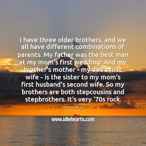 Image, I have three older brothers, and we all have different combinations of