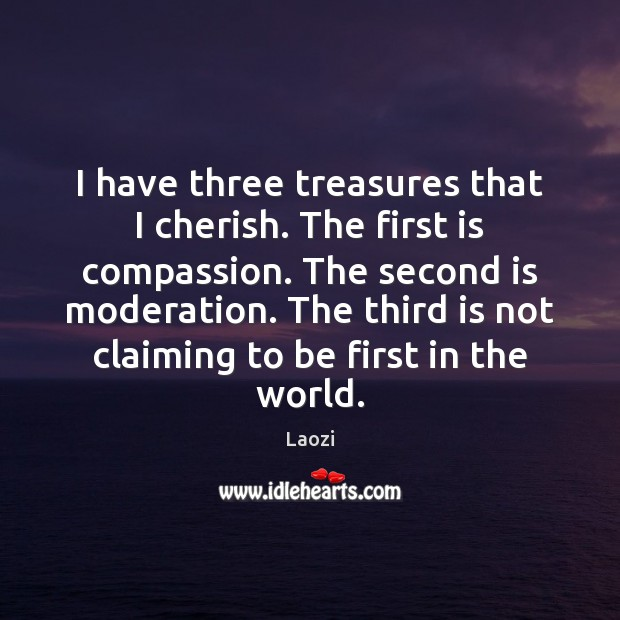 Image, I have three treasures that I cherish. The first is compassion. The