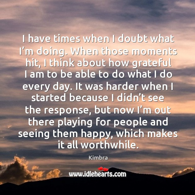 I have times when I doubt what I'm doing. When those moments hit, I think about how Image
