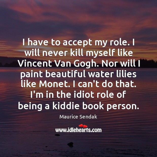 I have to accept my role. I will never kill myself like Image