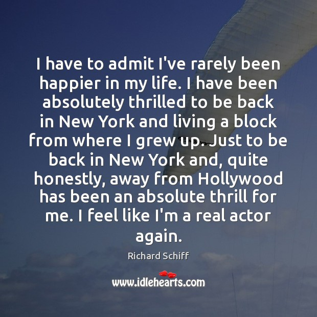 I have to admit I've rarely been happier in my life. I Richard Schiff Picture Quote