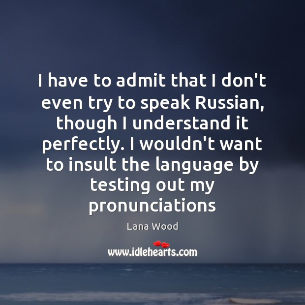 I have to admit that I don't even try to speak Russian, Lana Wood Picture Quote