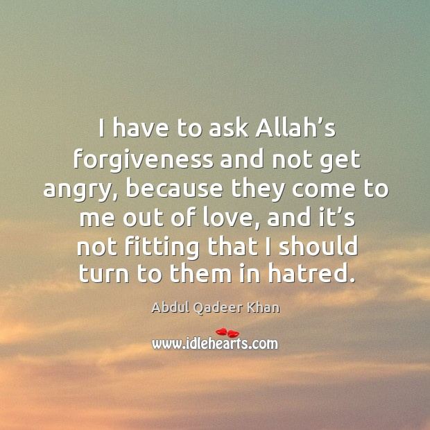 Image, I have to ask allah's forgiveness and not get angry, because they come to me