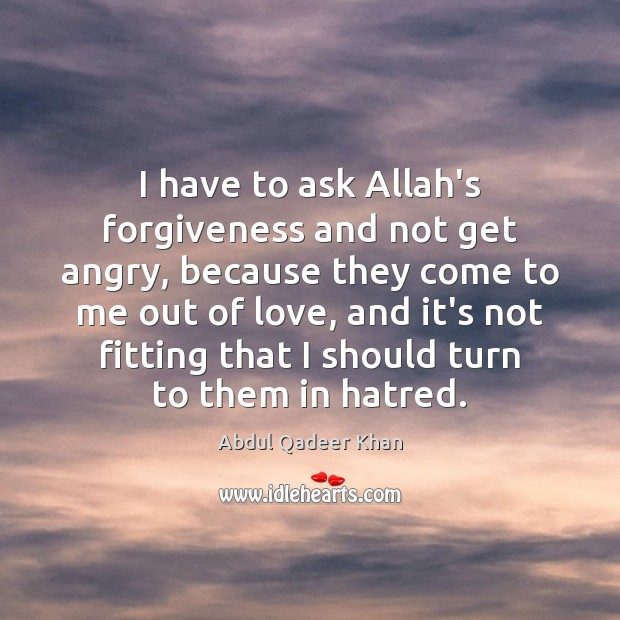 Image, I have to ask Allah's forgiveness and not get angry, because they
