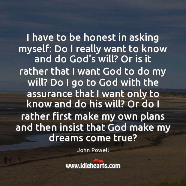 John Powell Picture Quote image saying: I have to be honest in asking myself: Do I really want