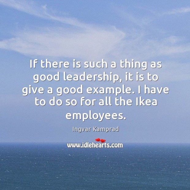 I have to do so for all the ikea employees. Ingvar Kamprad Picture Quote