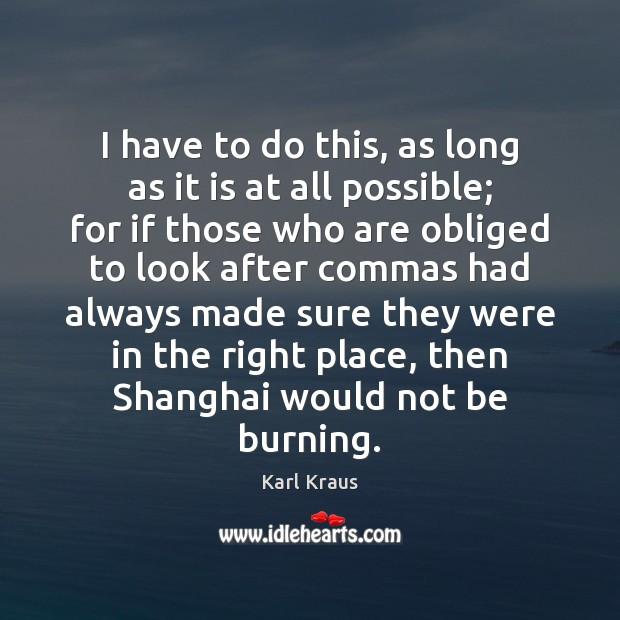 I have to do this, as long as it is at all Karl Kraus Picture Quote