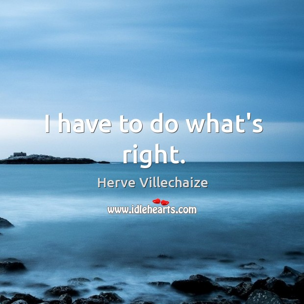 I have to do what's right. Image